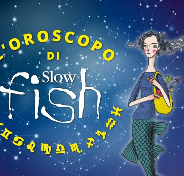 Nati – tutti! – sotto il segno dei pesci. L'oroscopo di Slow Fish